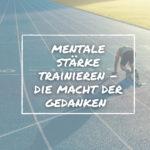 Wie du mentale Stärke trainierst und effektiv für dich nutzt!